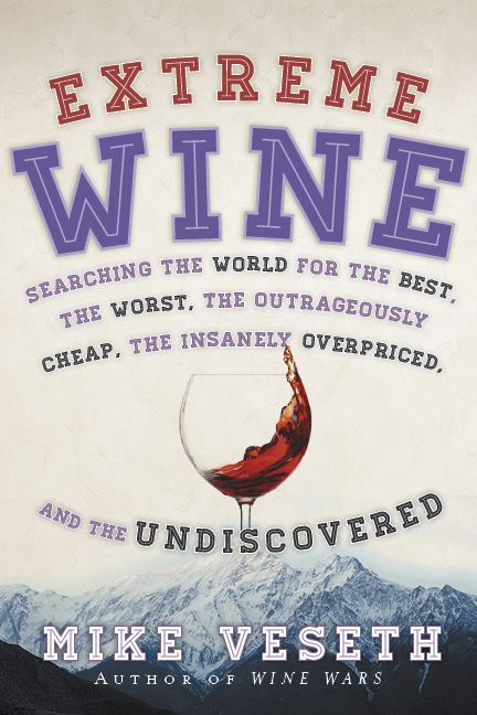 """Extreme Wine,"" $24.95, published by Rowman & Littlefield, released Oct. 7, 2013, 248 pages."