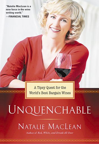 """Unquenchable: A Tipsy Quest for the World's Best Bargain Wines"" by Natalie MacLean. Publisher: Perigee Trade: Release Date: Nov. 1, 2011. List Price: $24. Pages: 368."