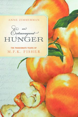 An Extravagant Hunger: The Passionate Years of M.F.K. Fisher is Anne Zimmerman s new book.
