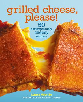 Grilled Cheese, Please!: 50 Scrumptiously Cheesy Recipes  by Laura Werlin, Andrews McMeel Publishing, March 2011, $16.99
