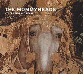 The Mommyheads - You're Not a Dream.  They were the first band that